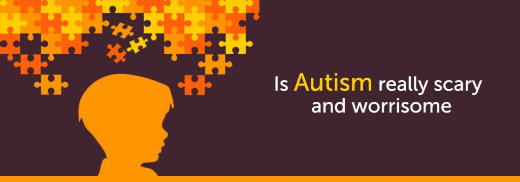 Is Autism really scary and worrisome